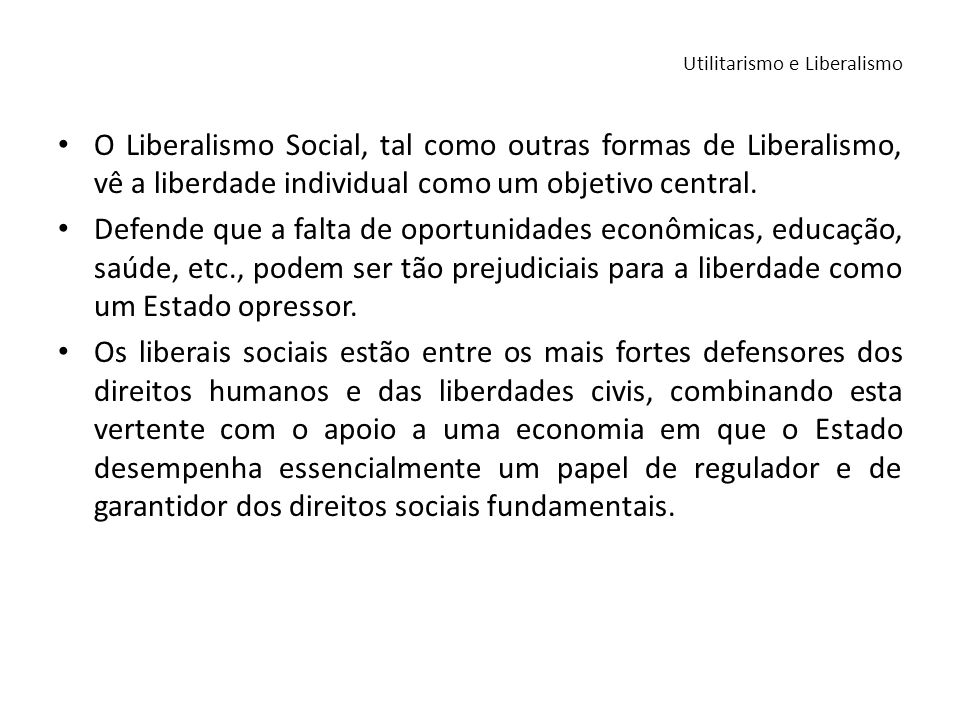 O Liberalismo Social, tal como outras formas de Liberalismo, vê a liberdade individual como um objetivo central. Defende que a falta de oportunidades