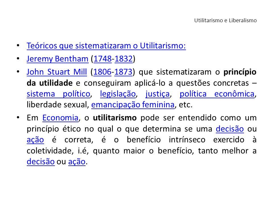 Teóricos que sistematizaram o Utilitarismo: Teóricos que sistematizaram o Utilitarismo: Jeremy Bentham (1748-1832) Jeremy Bentham17481832 John Stuart