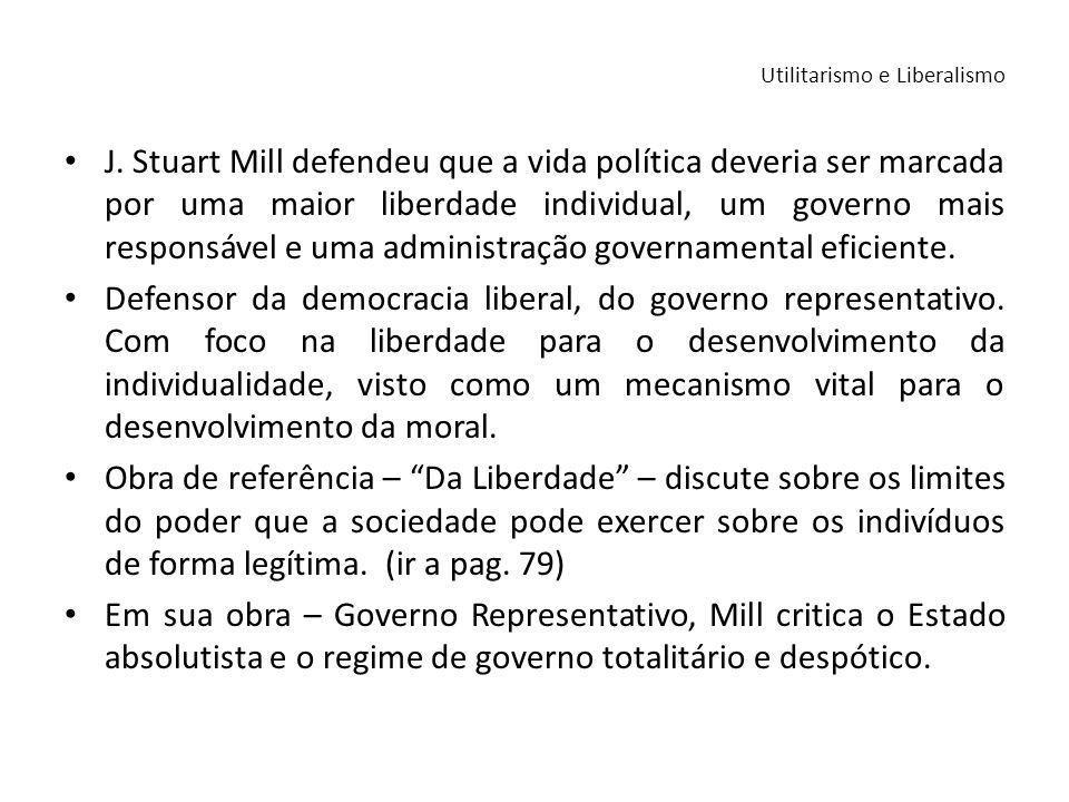 J. Stuart Mill defendeu que a vida política deveria ser marcada por uma maior liberdade individual, um governo mais responsável e uma administração go