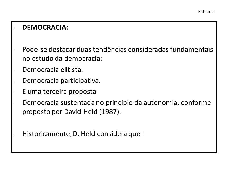 DEMOCRACIA: Pode-se destacar duas tendências consideradas fundamentais no estudo da democracia: Democracia elitista. Democracia participativa. E uma t