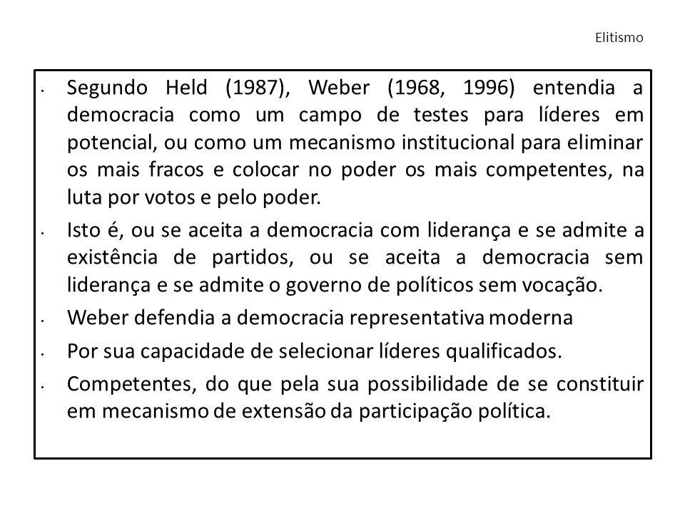 Segundo Held (1987), Weber (1968, 1996) entendia a democracia como um campo de testes para líderes em potencial, ou como um mecanismo institucional pa