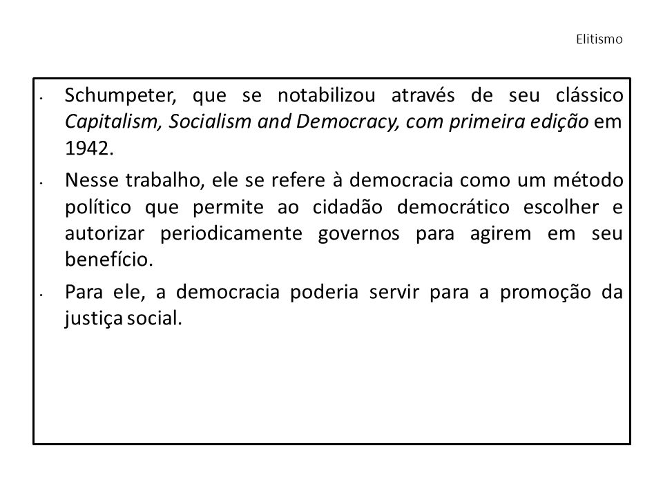 Schumpeter, que se notabilizou através de seu clássico Capitalism, Socialism and Democracy, com primeira edição em 1942. Nesse trabalho, ele se refere