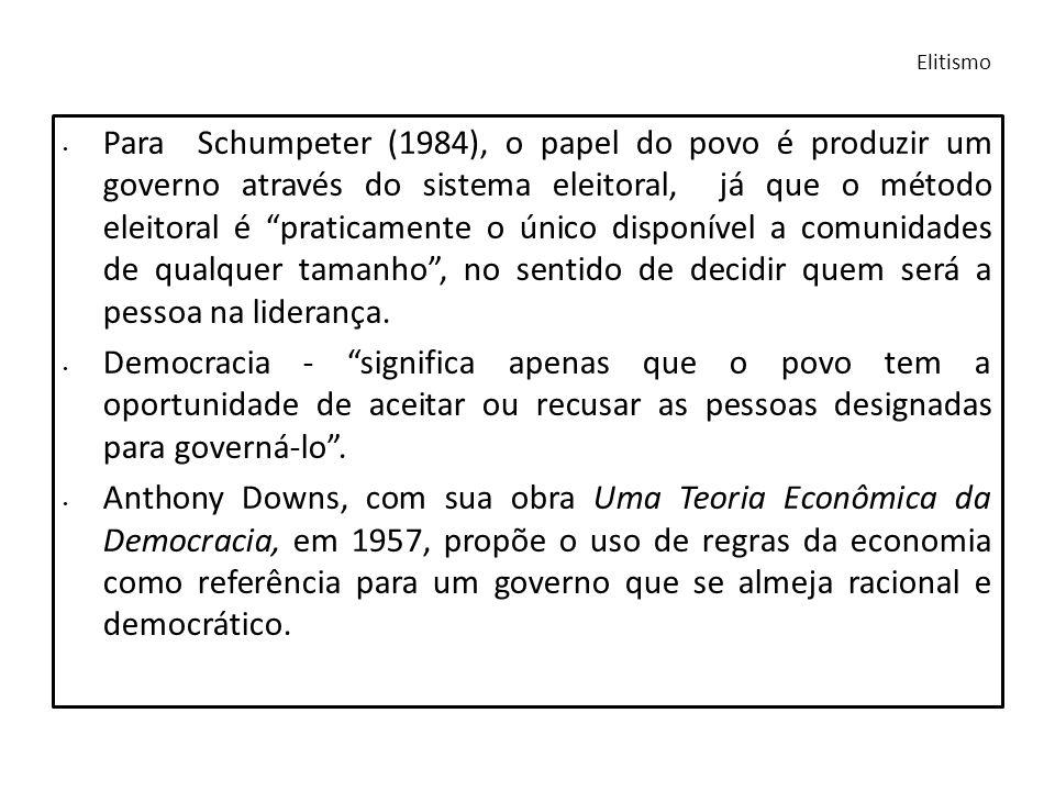 Para Schumpeter (1984), o papel do povo é produzir um governo através do sistema eleitoral, já que o método eleitoral é praticamente o único disponíve