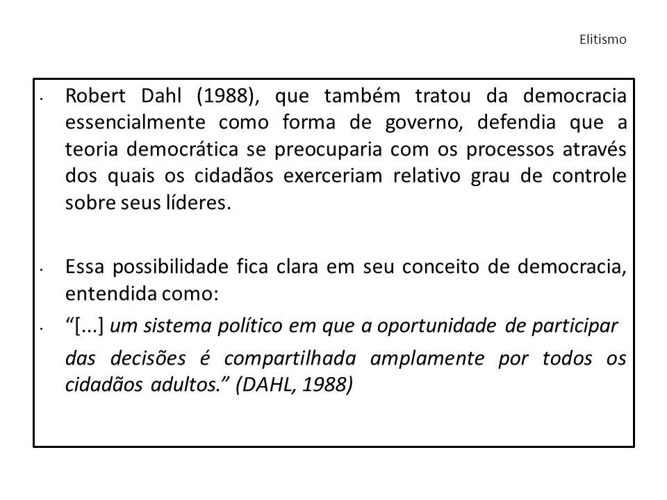 Robert Dahl (1988), que também tratou da democracia essencialmente como forma de governo, defendia que a teoria democrática se preocuparia com os proc