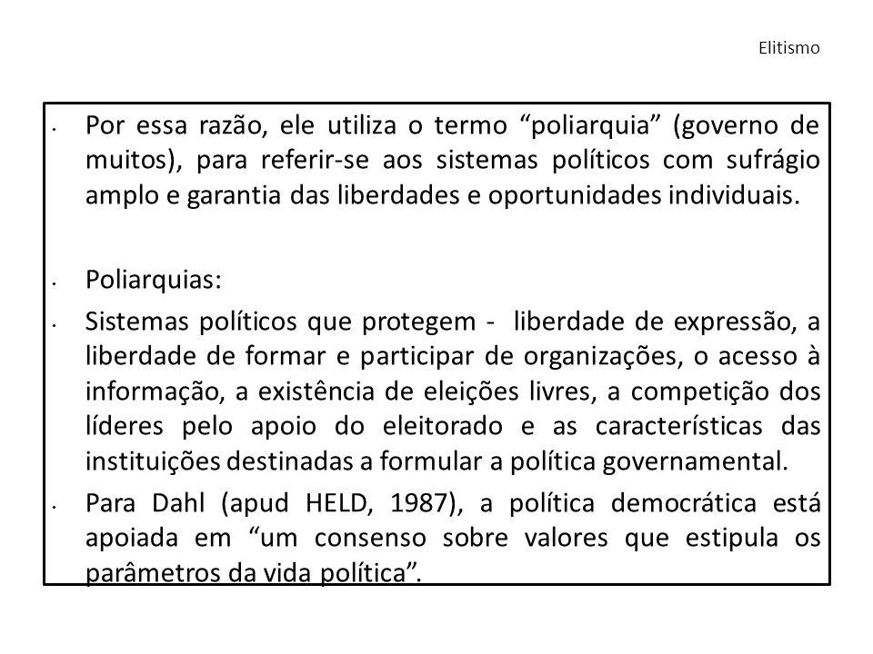Por essa razão, ele utiliza o termo poliarquia (governo de muitos), para referir-se aos sistemas políticos com sufrágio amplo e garantia das liberdade