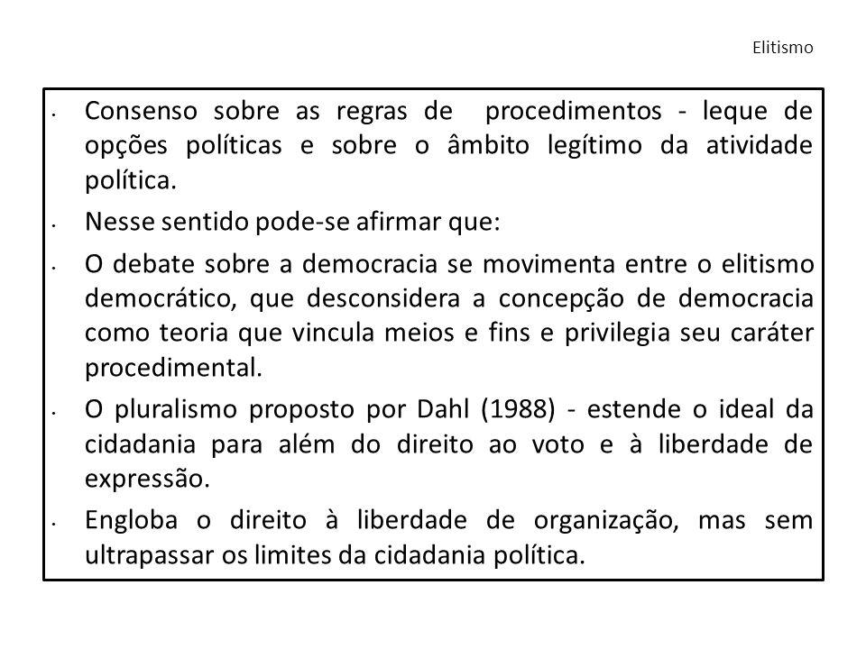Consenso sobre as regras de procedimentos - leque de opções políticas e sobre o âmbito legítimo da atividade política. Nesse sentido pode-se afirmar q