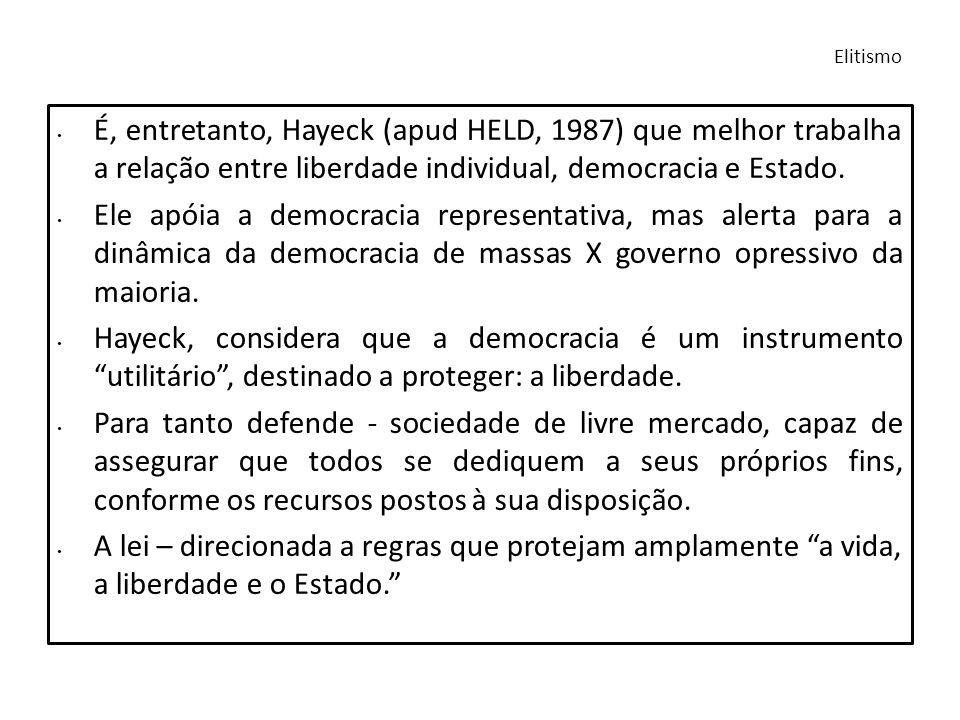 É, entretanto, Hayeck (apud HELD, 1987) que melhor trabalha a relação entre liberdade individual, democracia e Estado. Ele apóia a democracia represen