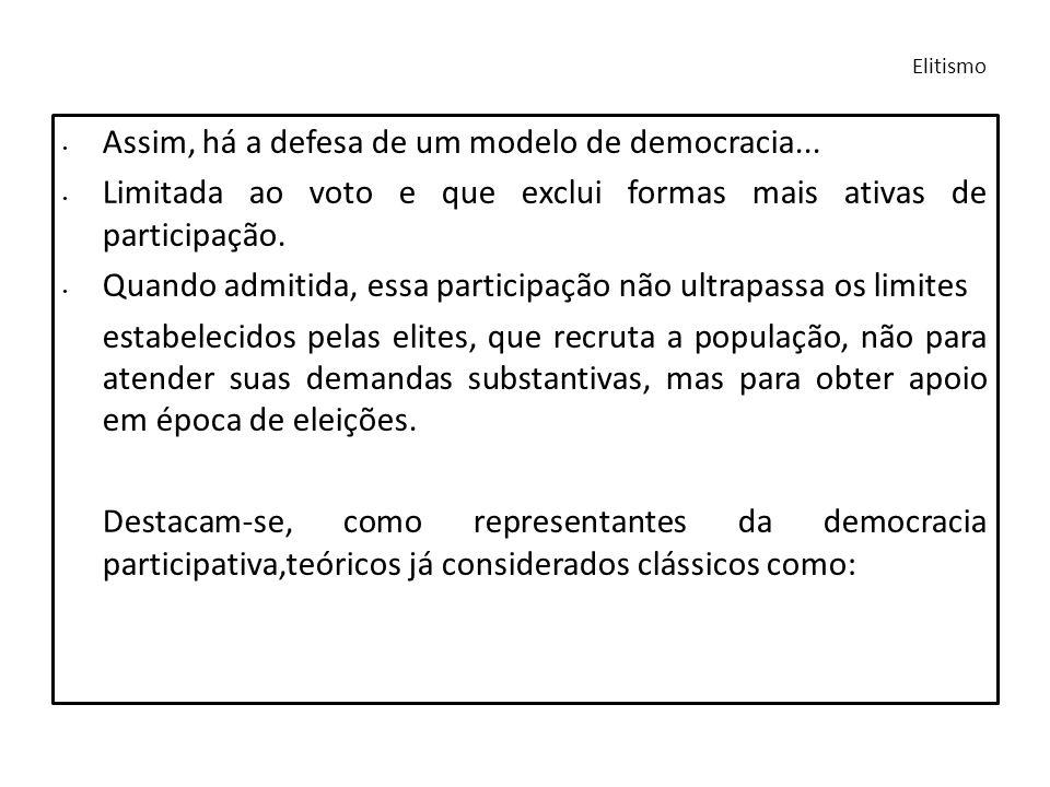 Assim, há a defesa de um modelo de democracia... Limitada ao voto e que exclui formas mais ativas de participação. Quando admitida, essa participação