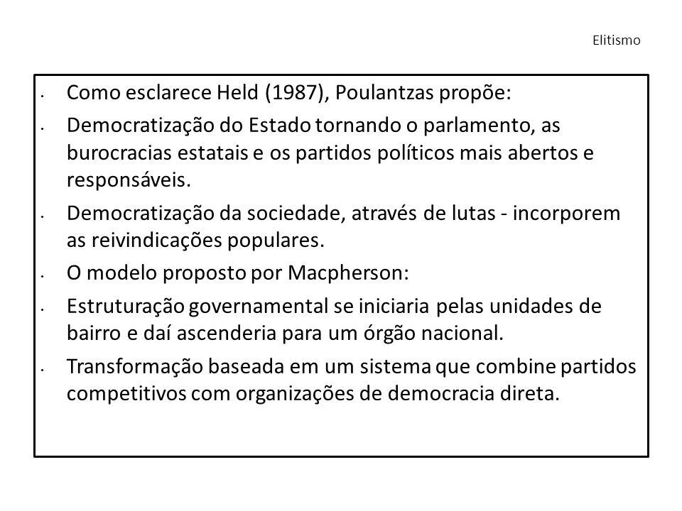 Como esclarece Held (1987), Poulantzas propõe: Democratização do Estado tornando o parlamento, as burocracias estatais e os partidos políticos mais ab