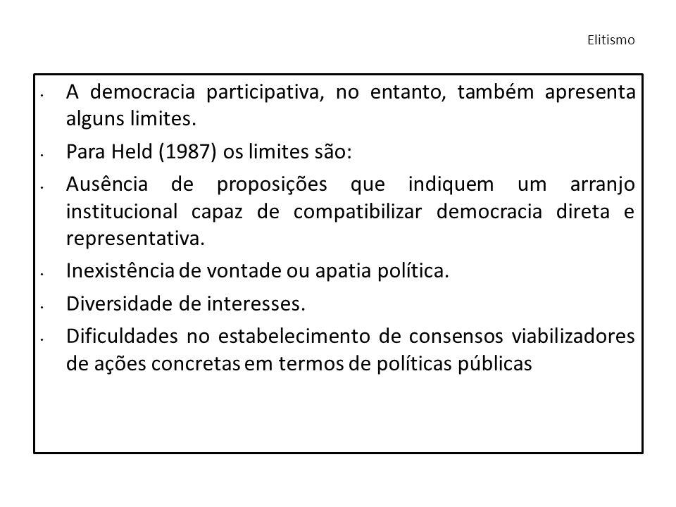 A democracia participativa, no entanto, também apresenta alguns limites. Para Held (1987) os limites são: Ausência de proposições que indiquem um arra