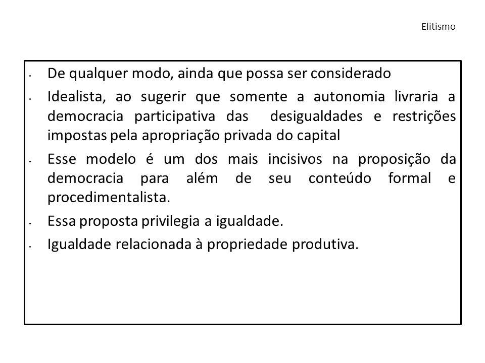 De qualquer modo, ainda que possa ser considerado Idealista, ao sugerir que somente a autonomia livraria a democracia participativa das desigualdades