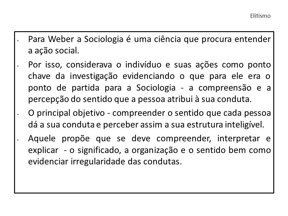 Para Weber a Sociologia é uma ciência que procura entender a ação social. Por isso, considerava o indivíduo e suas ações como ponto chave da investiga