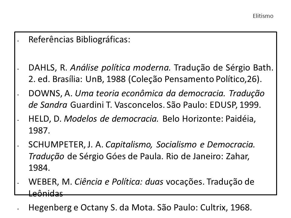Referências Bibliográficas: DAHLS, R. Análise política moderna. Tradução de Sérgio Bath. 2. ed. Brasília: UnB, 1988 (Coleção Pensamento Político,26).