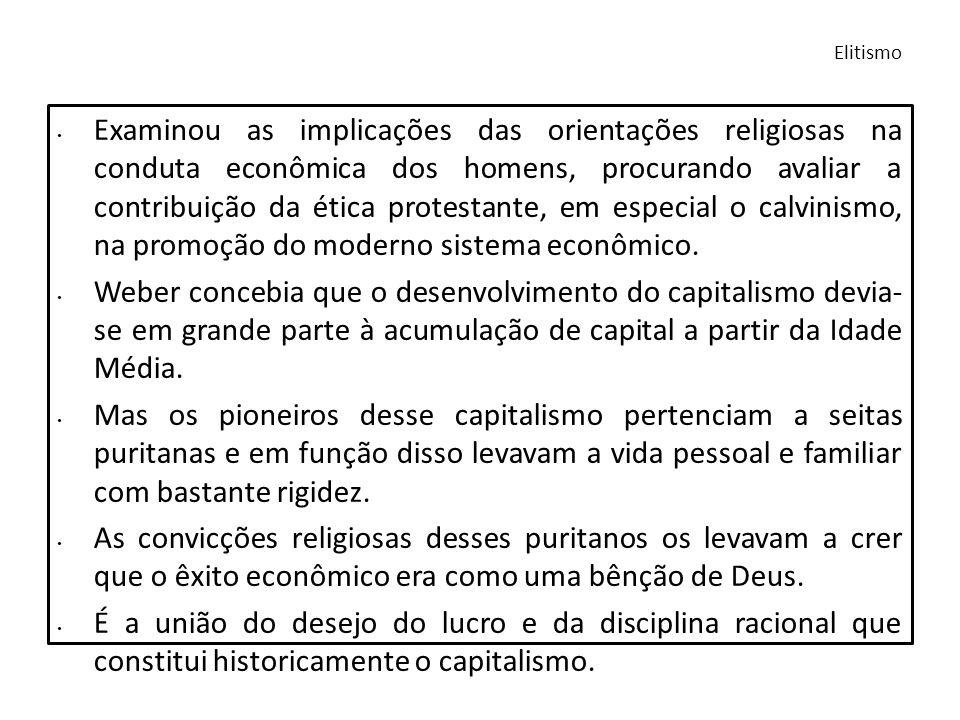 Examinou as implicações das orientações religiosas na conduta econômica dos homens, procurando avaliar a contribuição da ética protestante, em especia