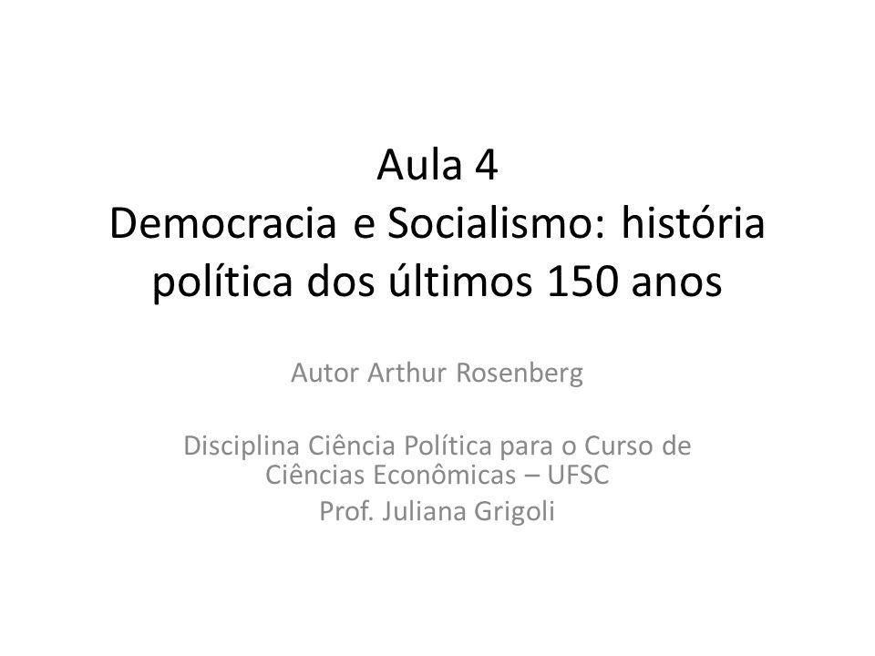 Aula 4 Democracia e Socialismo: história política dos últimos 150 anos Autor Arthur Rosenberg Disciplina Ciência Política para o Curso de Ciências Eco