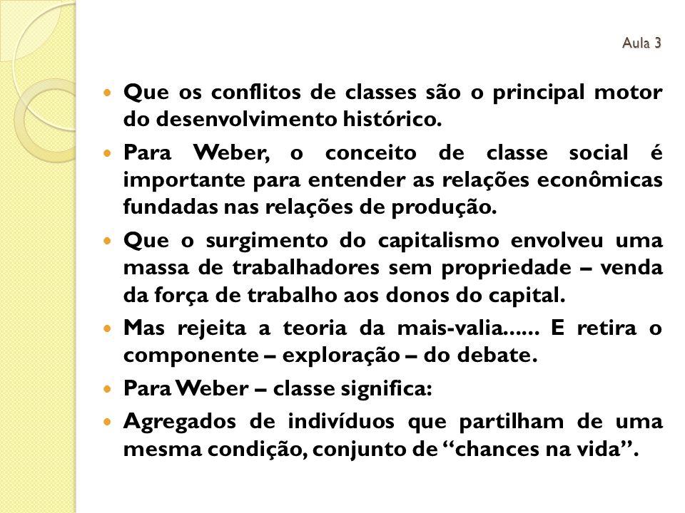 Que os conflitos de classes são o principal motor do desenvolvimento histórico. Para Weber, o conceito de classe social é importante para entender as