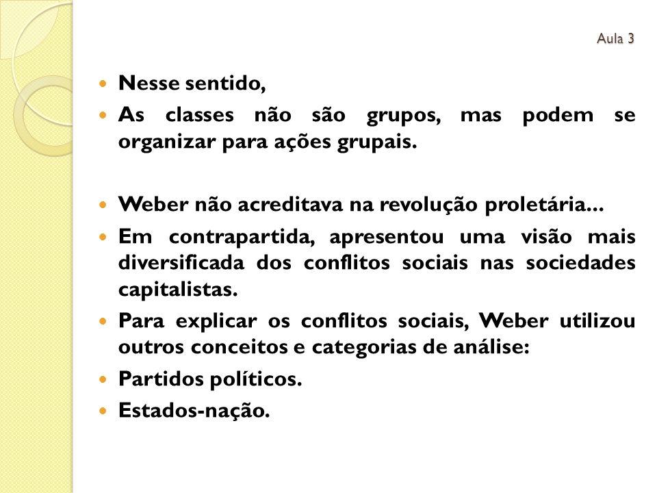 Nesse sentido, As classes não são grupos, mas podem se organizar para ações grupais.
