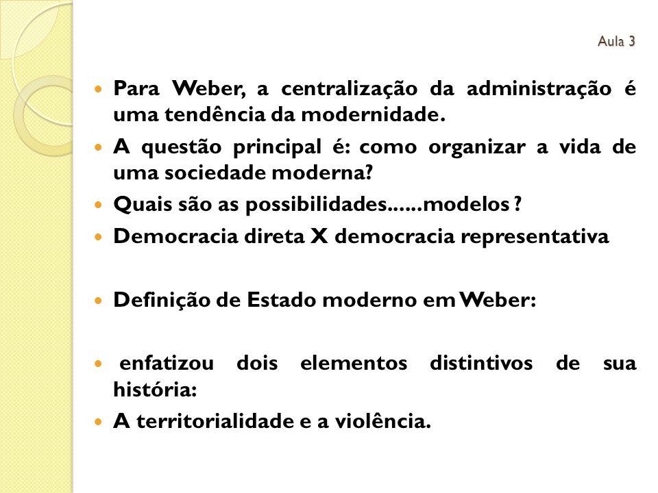 Para Weber, a centralização da administração é uma tendência da modernidade. A questão principal é: como organizar a vida de uma sociedade moderna? Qu