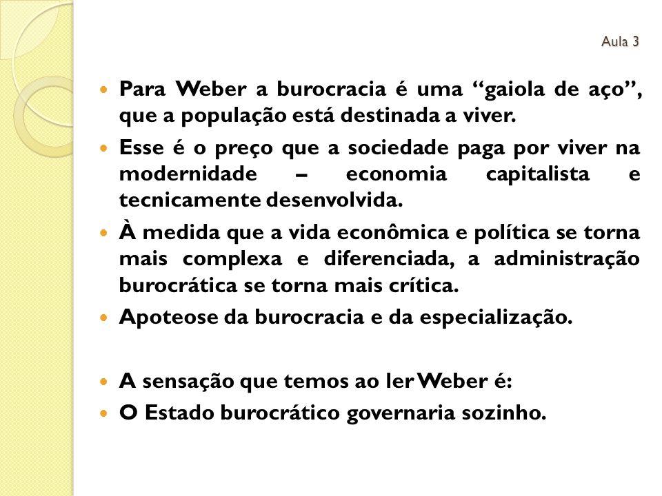 Para Weber a burocracia é uma gaiola de aço, que a população está destinada a viver. Esse é o preço que a sociedade paga por viver na modernidade – ec