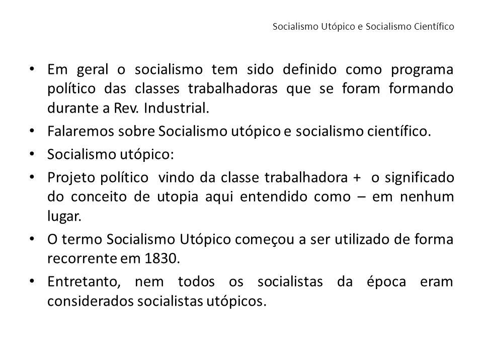 Socialismo Utópico e Socialismo Científico Em geral o socialismo tem sido definido como programa político das classes trabalhadoras que se foram forma