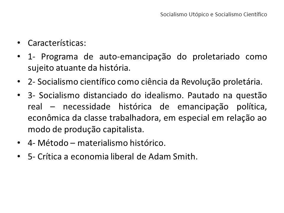 Características: 1- Programa de auto-emancipação do proletariado como sujeito atuante da história. 2- Socialismo científico como ciência da Revolução