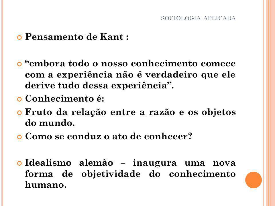 Pensamento de Kant : embora todo o nosso conhecimento comece com a experiência não é verdadeiro que ele derive tudo dessa experiência. Conhecimento é: