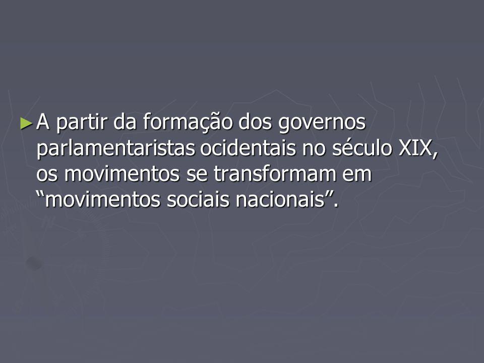 A partir da formação dos governos parlamentaristas ocidentais no século XIX, os movimentos se transformam em movimentos sociais nacionais. A partir da