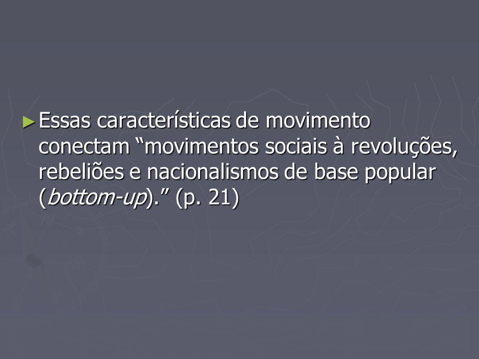 Essas características de movimento conectam movimentos sociais à revoluções, rebeliões e nacionalismos de base popular (bottom-up). (p. 21) Essas cara