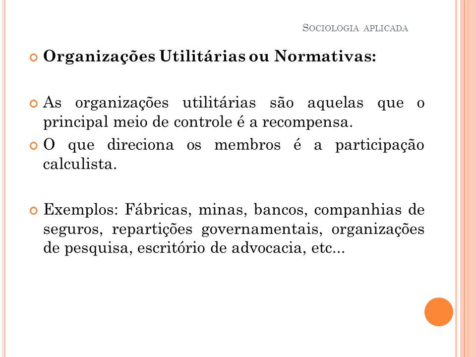 Organizações Utilitárias ou Normativas: As organizações utilitárias são aquelas que o principal meio de controle é a recompensa. O que direciona os me