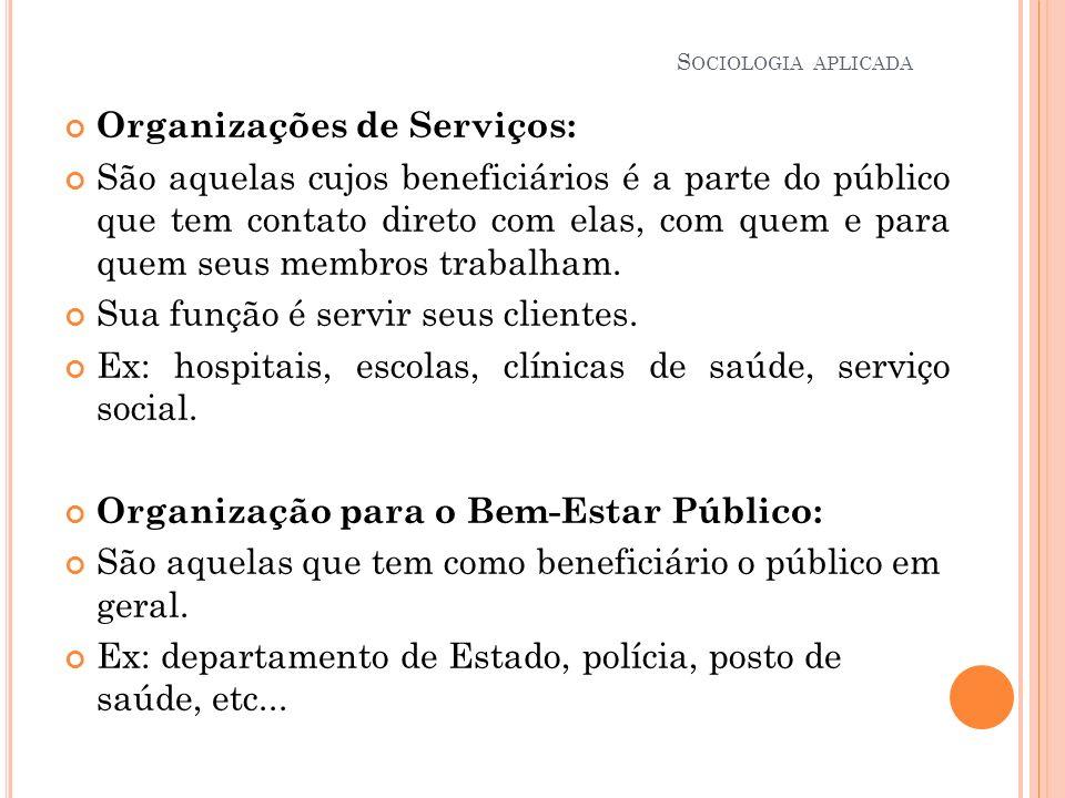 Organizações de Serviços: São aquelas cujos beneficiários é a parte do público que tem contato direto com elas, com quem e para quem seus membros trab