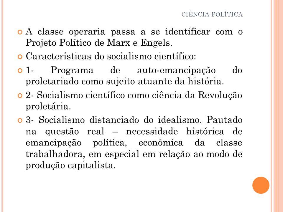 A classe operaria passa a se identificar com o Projeto Político de Marx e Engels. Características do socialismo científico: 1- Programa de auto-emanci