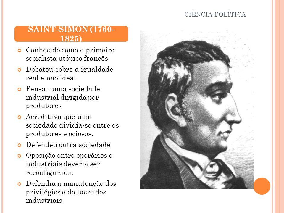 Conhecido como o primeiro socialista utópico francês Debateu sobre a igualdade real e não ideal Pensa numa sociedade industrial dirigida por produtore