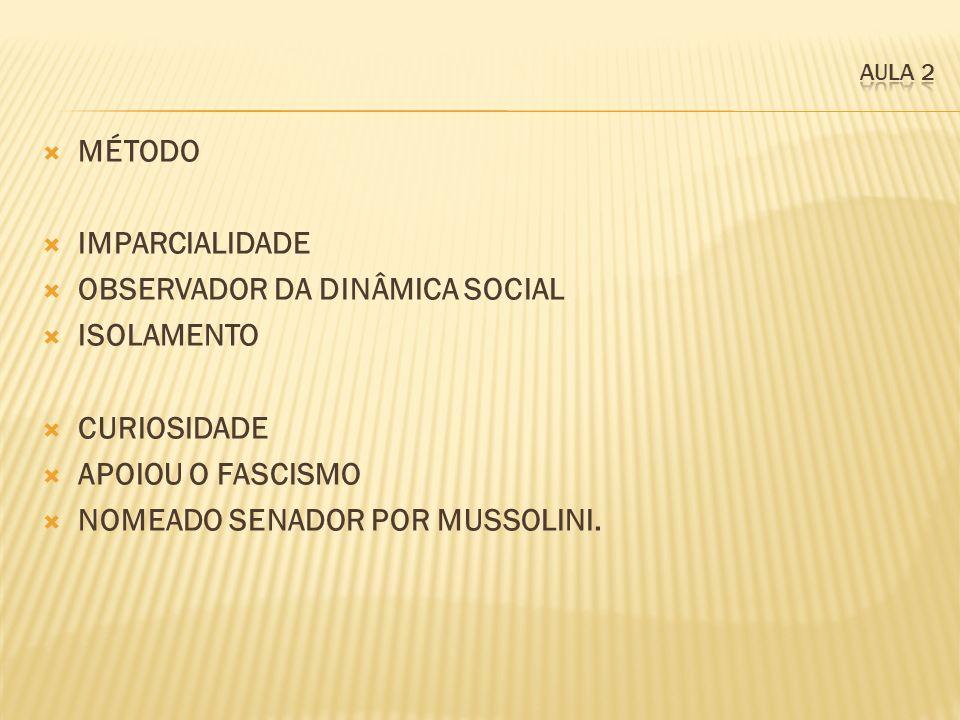 MÉTODO IMPARCIALIDADE OBSERVADOR DA DINÂMICA SOCIAL ISOLAMENTO CURIOSIDADE APOIOU O FASCISMO NOMEADO SENADOR POR MUSSOLINI.
