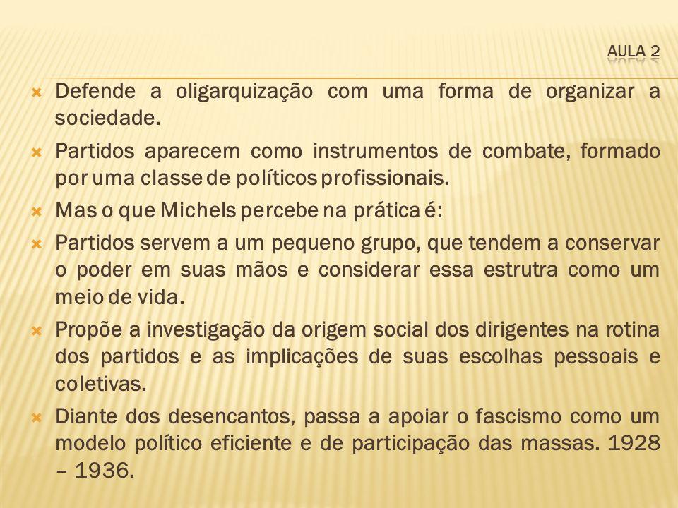 Defende a oligarquização com uma forma de organizar a sociedade. Partidos aparecem como instrumentos de combate, formado por uma classe de políticos p