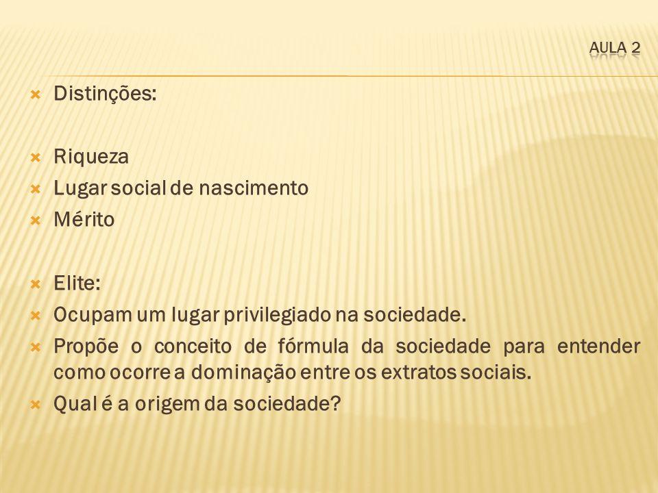 Distinções: Riqueza Lugar social de nascimento Mérito Elite: Ocupam um lugar privilegiado na sociedade. Propõe o conceito de fórmula da sociedade para
