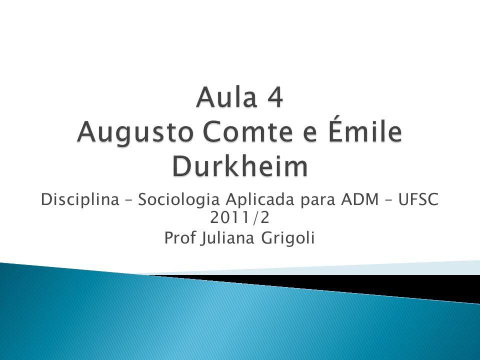Disciplina – Sociologia Aplicada para ADM – UFSC 2011/2 Prof Juliana Grigoli