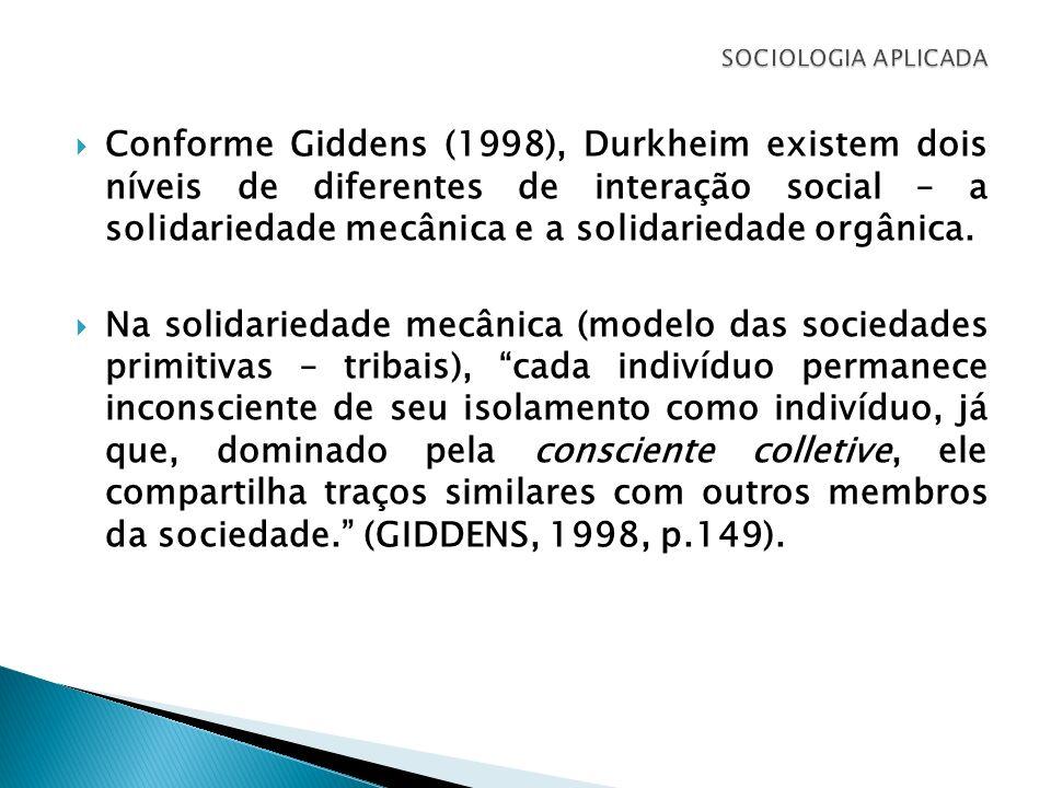 Conforme Giddens (1998), Durkheim existem dois níveis de diferentes de interação social – a solidariedade mecânica e a solidariedade orgânica. Na soli