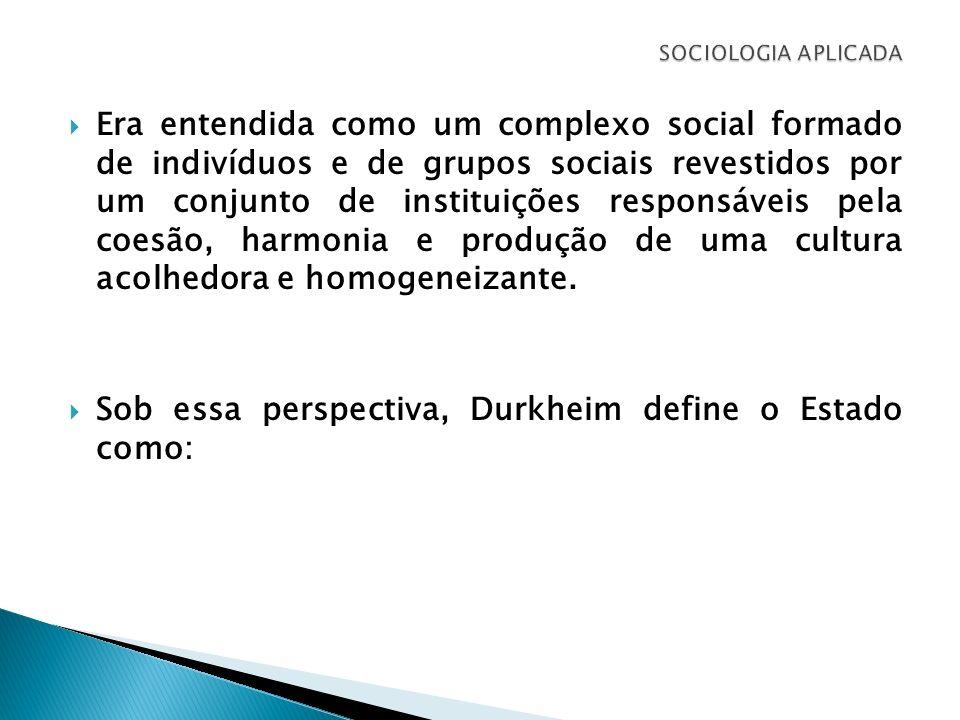 Era entendida como um complexo social formado de indivíduos e de grupos sociais revestidos por um conjunto de instituições responsáveis pela coesão, h