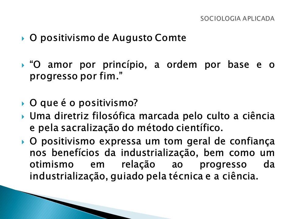 O positivismo de Augusto Comte O amor por princípio, a ordem por base e o progresso por fim. O que é o positivismo? Uma diretriz filosófica marcada pe
