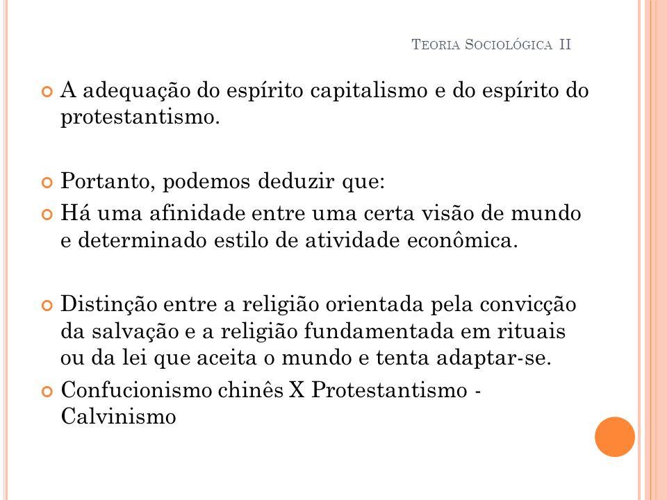 A adequação do espírito capitalismo e do espírito do protestantismo. Portanto, podemos deduzir que: Há uma afinidade entre uma certa visão de mundo e