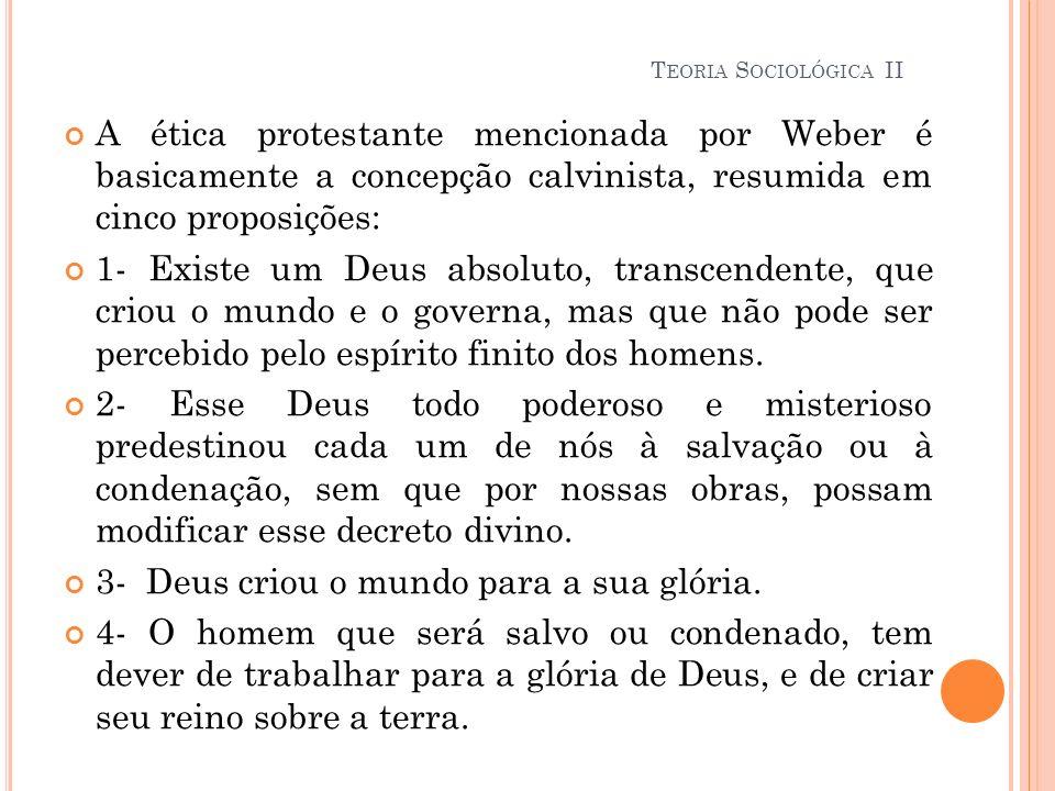 A ética protestante mencionada por Weber é basicamente a concepção calvinista, resumida em cinco proposições: 1- Existe um Deus absoluto, transcendent