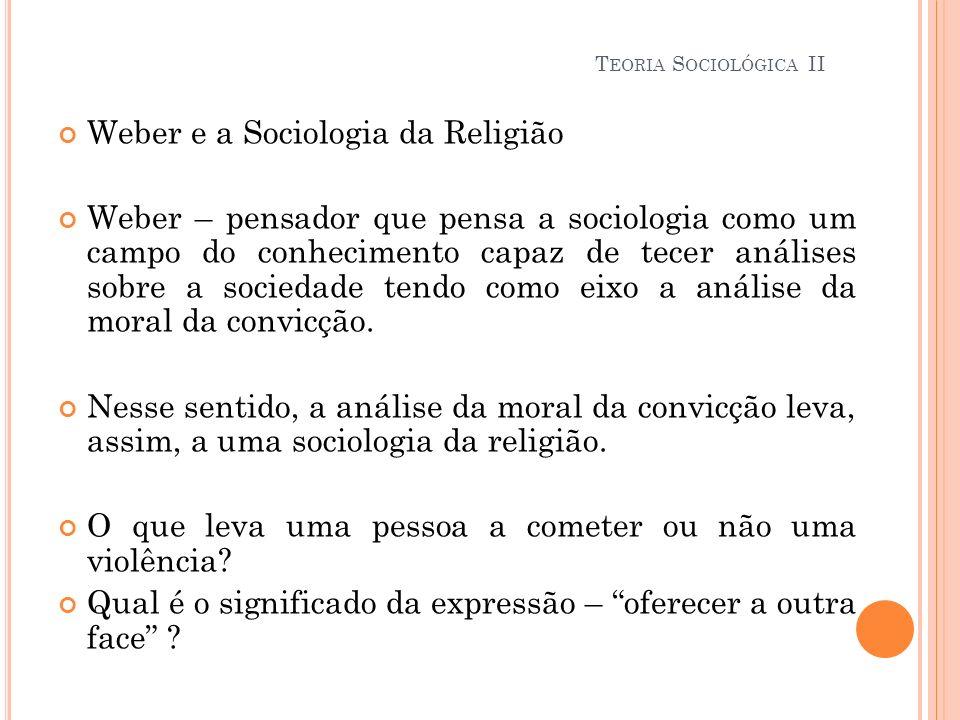 Weber e a Sociologia da Religião Weber – pensador que pensa a sociologia como um campo do conhecimento capaz de tecer análises sobre a sociedade tendo