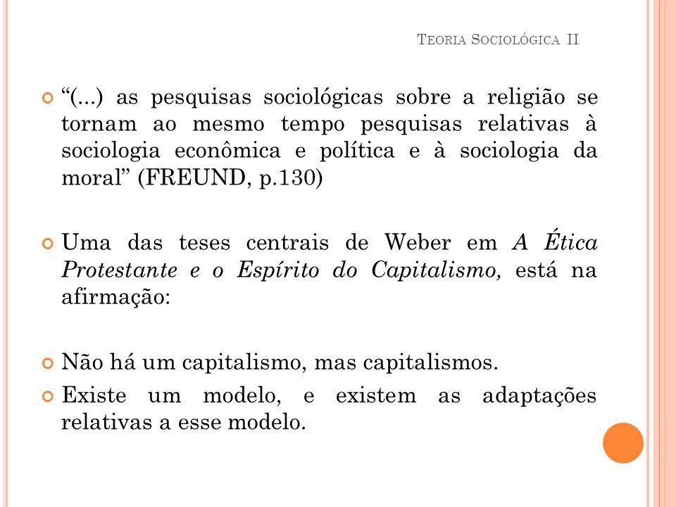 (...) as pesquisas sociológicas sobre a religião se tornam ao mesmo tempo pesquisas relativas à sociologia econômica e política e à sociologia da mora
