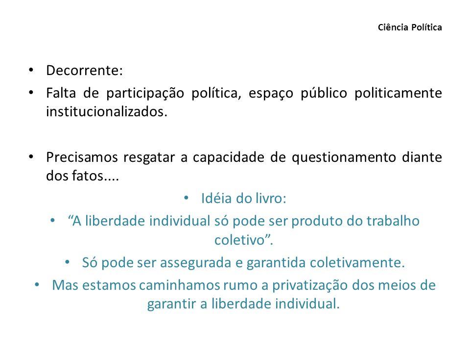 Decorrente: Falta de participação política, espaço público politicamente institucionalizados. Precisamos resgatar a capacidade de questionamento diant