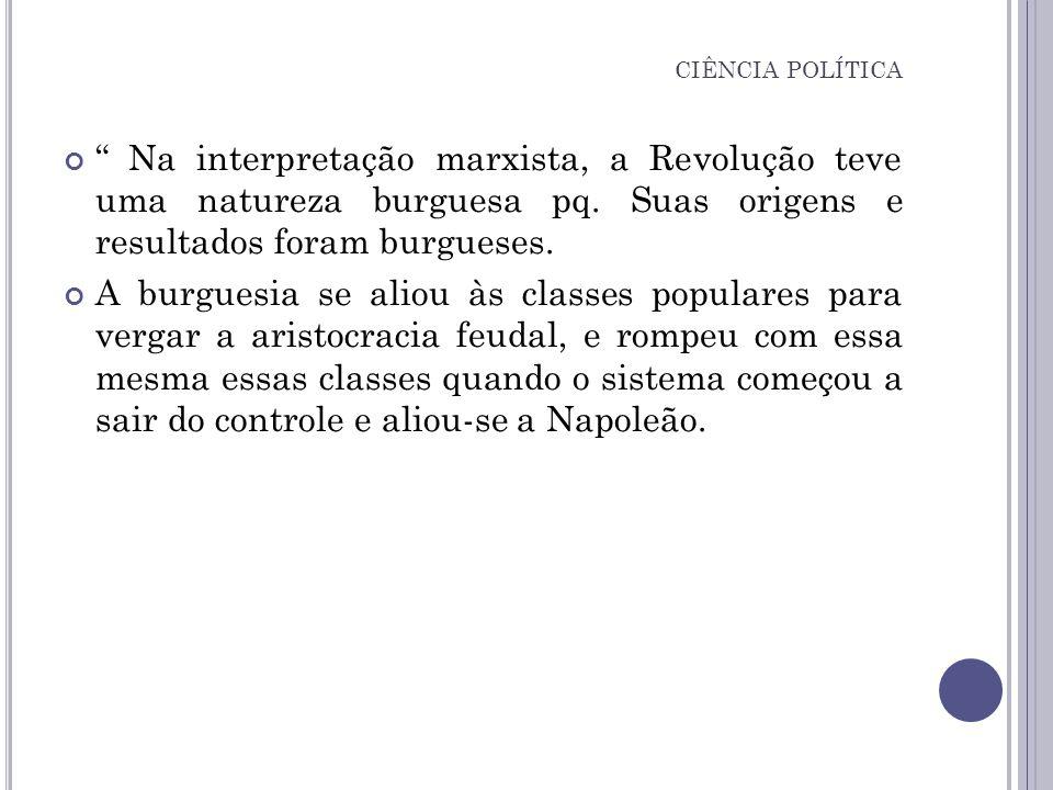 Na interpretação marxista, a Revolução teve uma natureza burguesa pq. Suas origens e resultados foram burgueses. A burguesia se aliou às classes popul