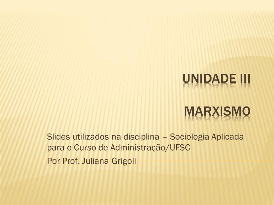 Slides utilizados na disciplina – Sociologia Aplicada para o Curso de Administração/UFSC Por Prof. Juliana Grigoli