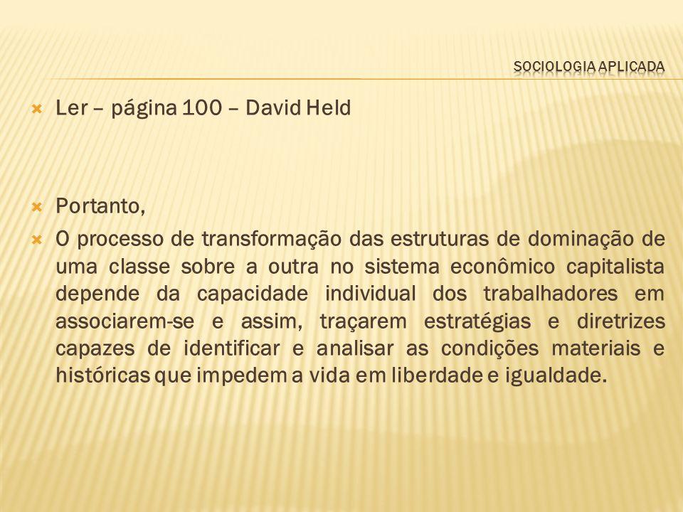 Ler – página 100 – David Held Portanto, O processo de transformação das estruturas de dominação de uma classe sobre a outra no sistema econômico capit