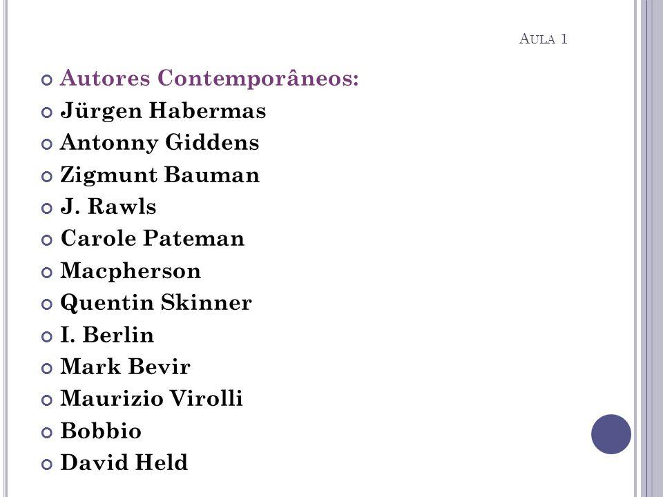 Autores Contemporâneos: Jürgen Habermas Antonny Giddens Zigmunt Bauman J. Rawls Carole Pateman Macpherson Quentin Skinner I. Berlin Mark Bevir Maurizi