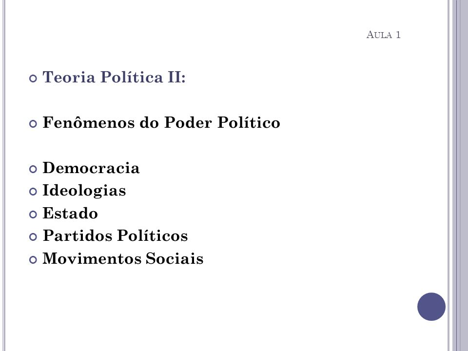 No campo das idéias: Discute-se as diversas abordagens da vida política: Filosofia Ciência Política Sociologia Política Principais ideologias políticas da modernidade: Liberalismo Socialismo Social-democracia A ULA 1