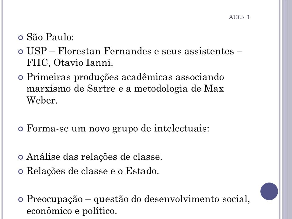 São Paulo: USP – Florestan Fernandes e seus assistentes – FHC, Otavio Ianni. Primeiras produções acadêmicas associando marxismo de Sartre e a metodolo